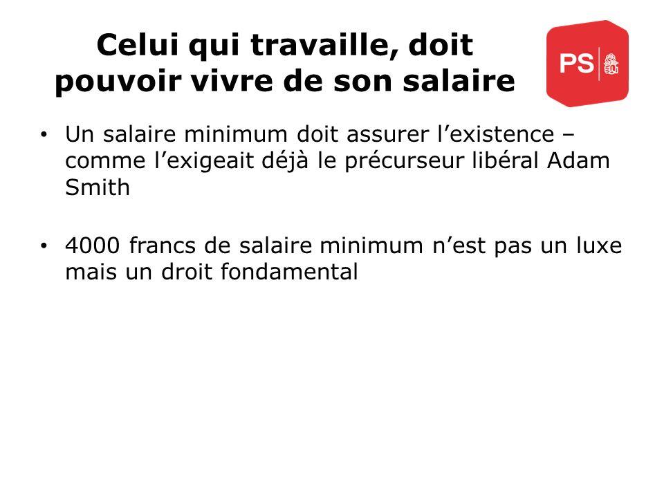 Celui qui travaille, doit pouvoir vivre de son salaire Un salaire minimum doit assurer lexistence – comme lexigeait déjà le précurseur libéral Adam Sm
