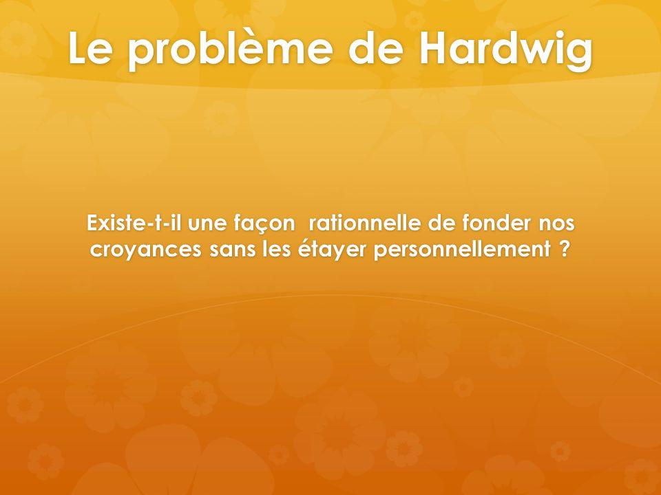Le problème de Hardwig Existe-t-il une façon rationnelle de fonder nos croyances sans les étayer personnellement ?