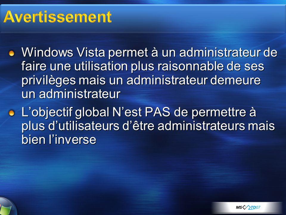 Windows Vista permet à un administrateur de faire une utilisation plus raisonnable de ses privilèges mais un administrateur demeure un administrateur Lobjectif global Nest PAS de permettre à plus dutilisateurs dêtre administrateurs mais bien linverse