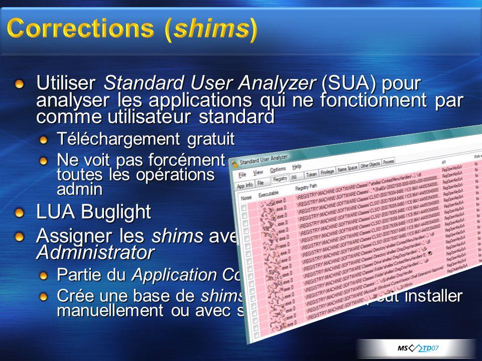 Utiliser Standard User Analyzer (SUA) pour analyser les applications qui ne fonctionnent par comme utilisateur standard Téléchargement gratuit Ne voit pas forcément toutes les opérations admin LUA Buglight Assigner les shims avec le Compatibility Administrator Partie du Application Compatibility Toolkit 5.0 Crée une base de shims (.sdb) que lon peut installer manuellement ou avec sdbinst.exe