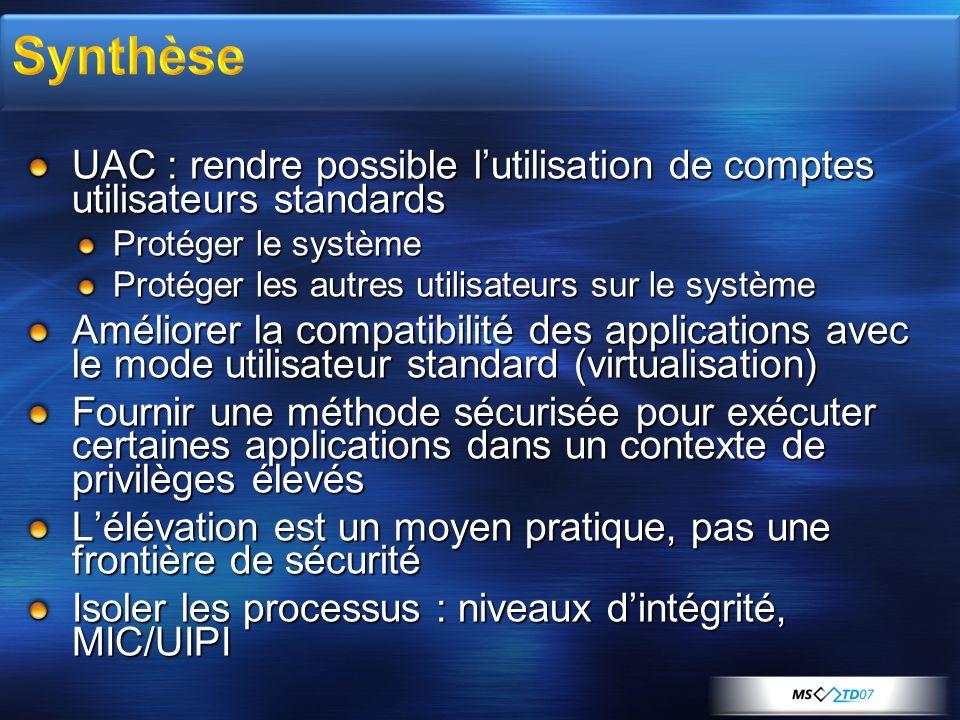 UAC : rendre possible lutilisation de comptes utilisateurs standards Protéger le système Protéger les autres utilisateurs sur le système Améliorer la