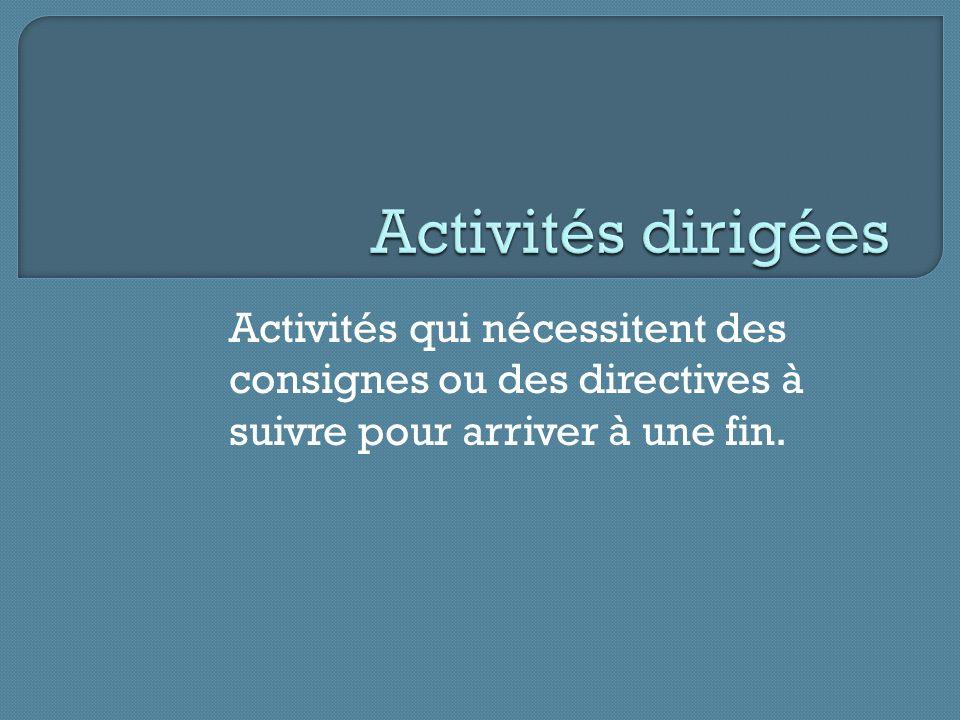 Activités qui nécessitent des consignes ou des directives à suivre pour arriver à une fin.