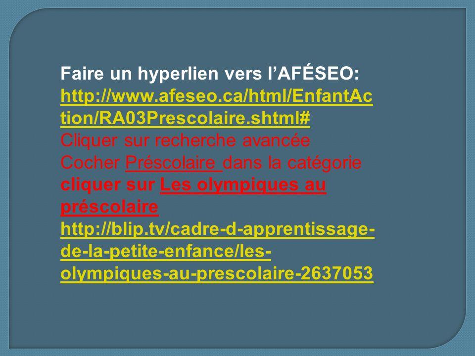Faire un hyperlien vers lAFÉSEO: http://www.afeseo.ca/html/EnfantAc tion/RA03Prescolaire.shtml# http://www.afeseo.ca/html/EnfantAc tion/RA03Prescolair
