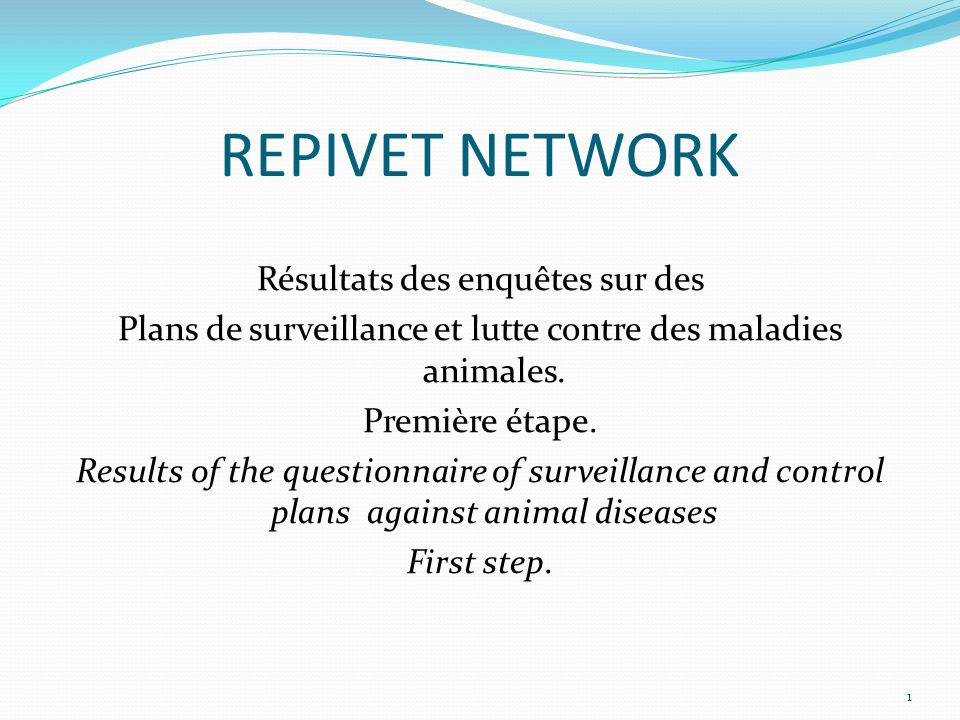 REPIVET NETWORK Résultats des enquêtes sur des Plans de surveillance et lutte contre des maladies animales. Première étape. Results of the questionnai