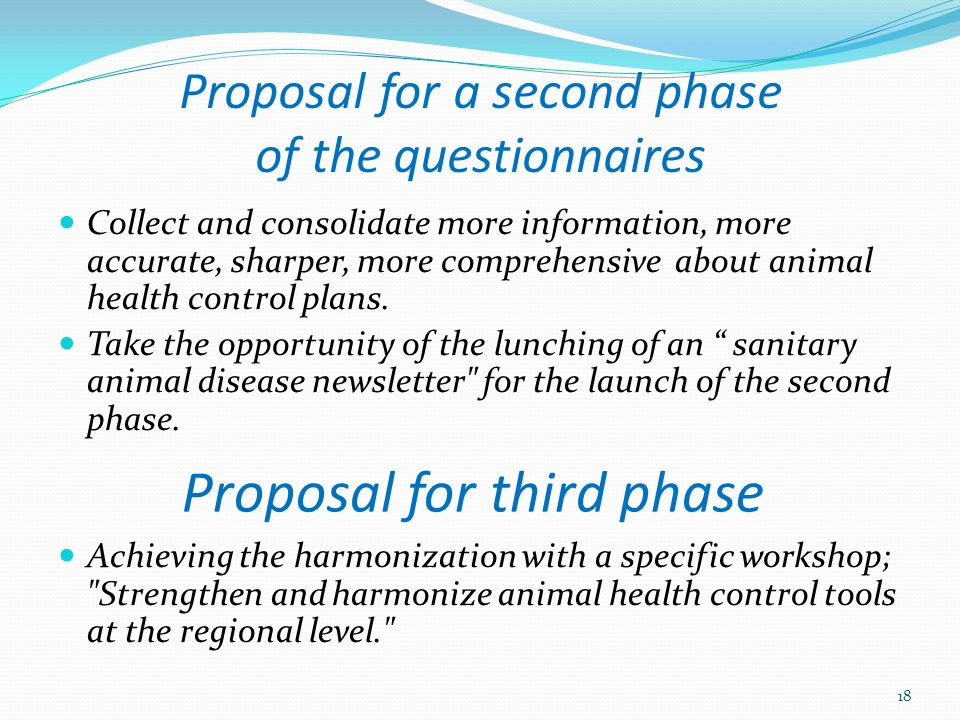 Proposal for a second phase of the questionnaires Collect and consolidate more information, more accurate, sharper, more comprehensive about animal health control plans.