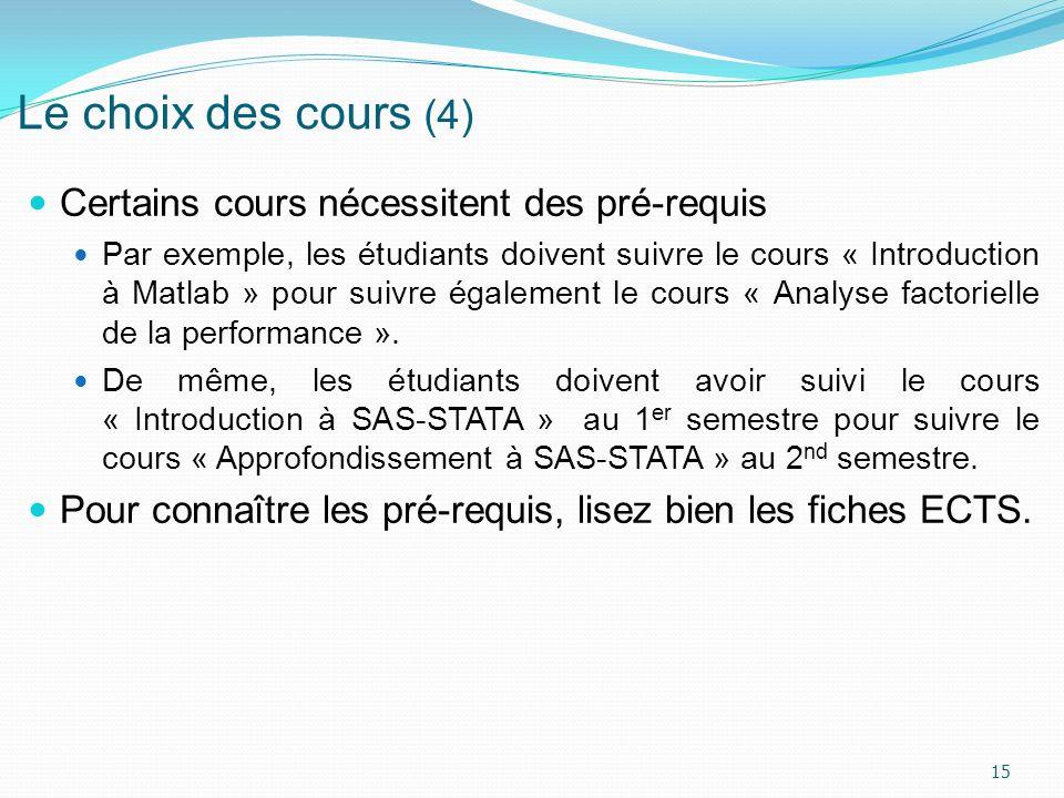 Le choix des cours (4) Certains cours nécessitent des pré-requis Par exemple, les étudiants doivent suivre le cours « Introduction à Matlab » pour sui