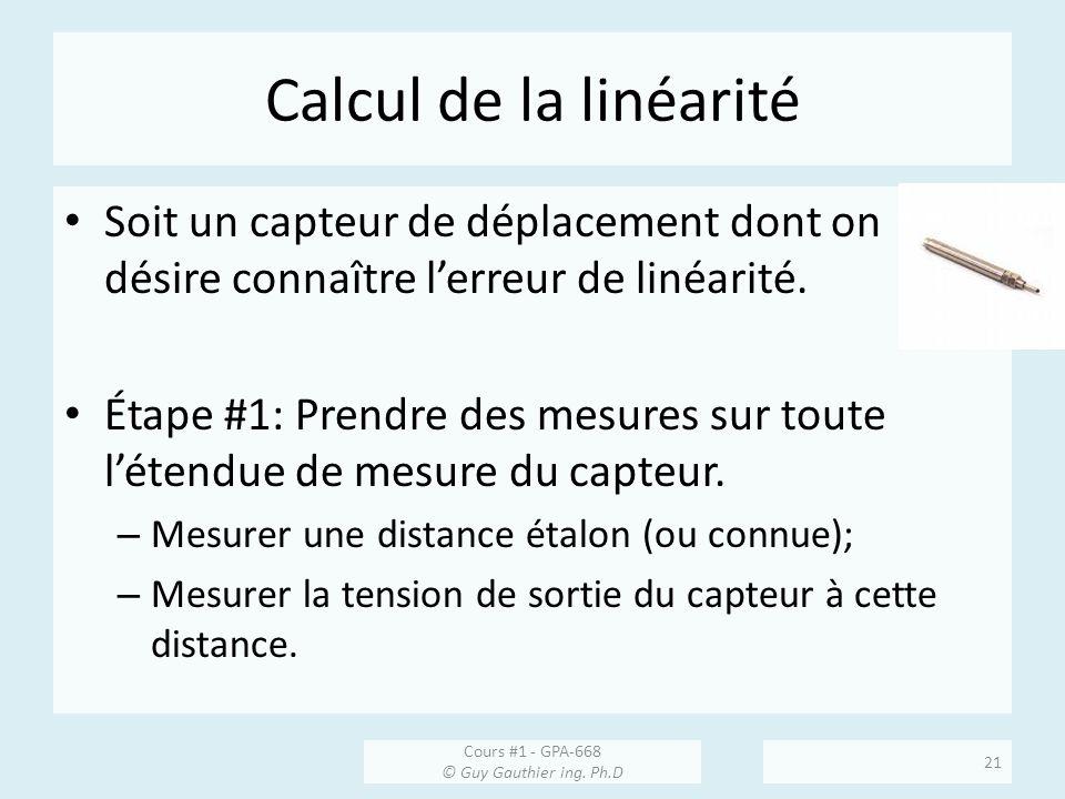 Calcul de la linéarité Soit un capteur de déplacement dont on désire connaître lerreur de linéarité. Étape #1: Prendre des mesures sur toute létendue