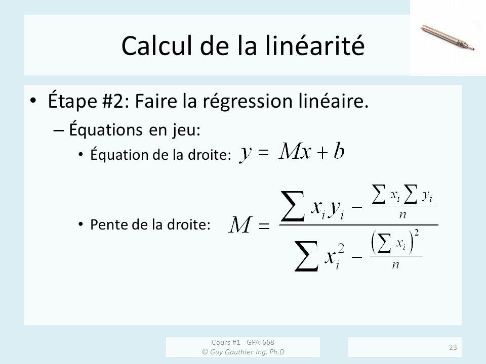Calcul de la linéarité Étape #2: Faire la régression linéaire. – Équations en jeu: Équation de la droite: Pente de la droite: Cours #1 - GPA-668 © Guy