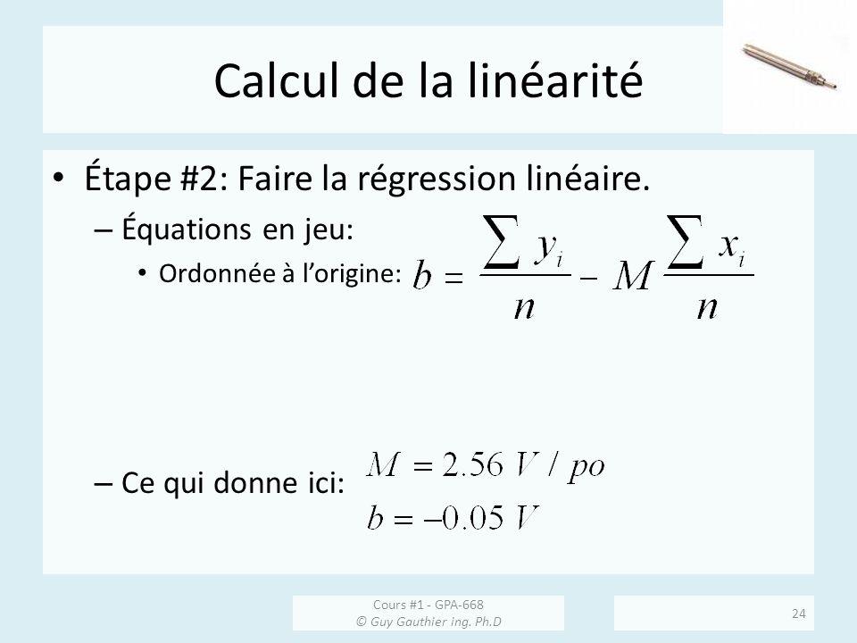 Calcul de la linéarité Étape #2: Faire la régression linéaire. – Équations en jeu: Ordonnée à lorigine: – Ce qui donne ici: Cours #1 - GPA-668 © Guy G