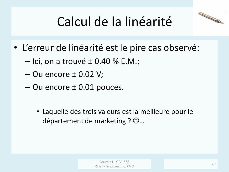 Calcul de la linéarité Lerreur de linéarité est le pire cas observé: – Ici, on a trouvé ± 0.40 % E.M.; – Ou encore ± 0.02 V; – Ou encore ± 0.01 pouces.