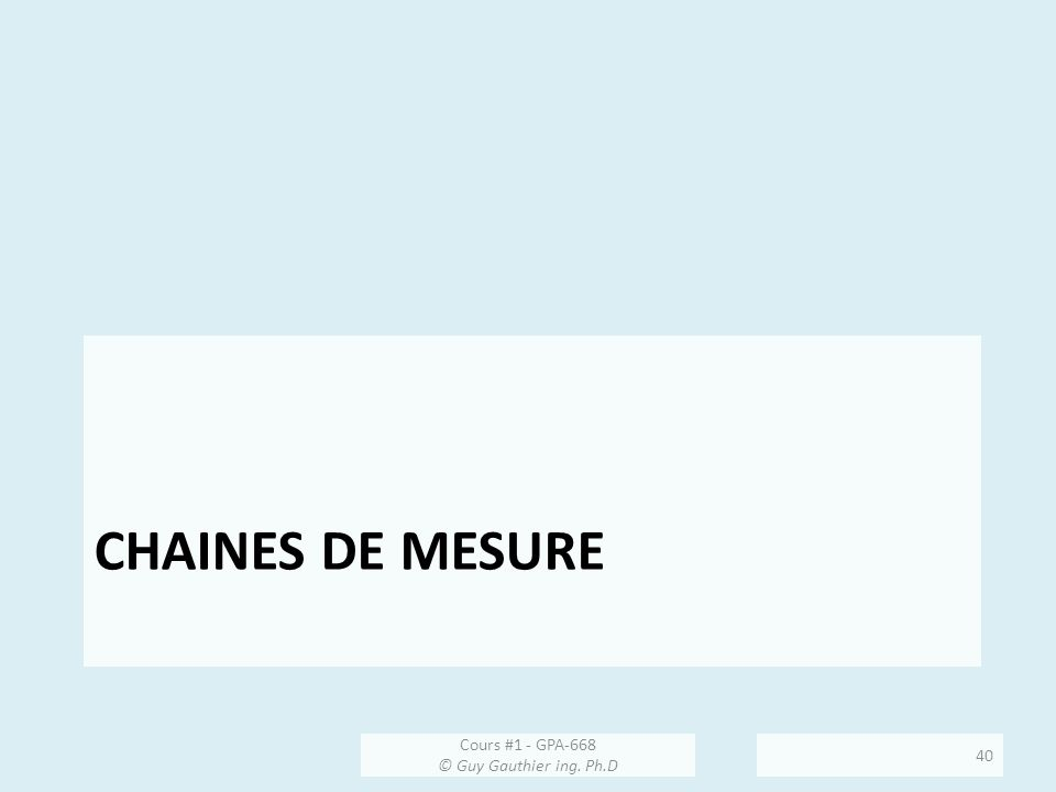 CHAINES DE MESURE Cours #1 - GPA-668 © Guy Gauthier ing. Ph.D 40