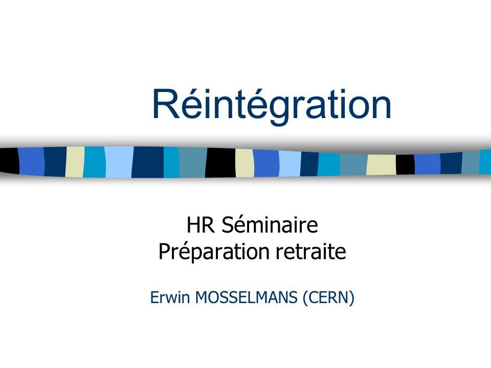 Réintégration HR Séminaire Préparation retraite Erwin MOSSELMANS (CERN)