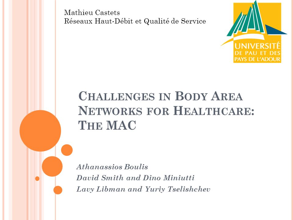 C HALLENGES IN B ODY A REA N ETWORKS FOR H EALTHCARE : T HE MAC Athanassios Boulis David Smith and Dino Miniutti Lavy Libman and Yuriy Tselishchev Mat