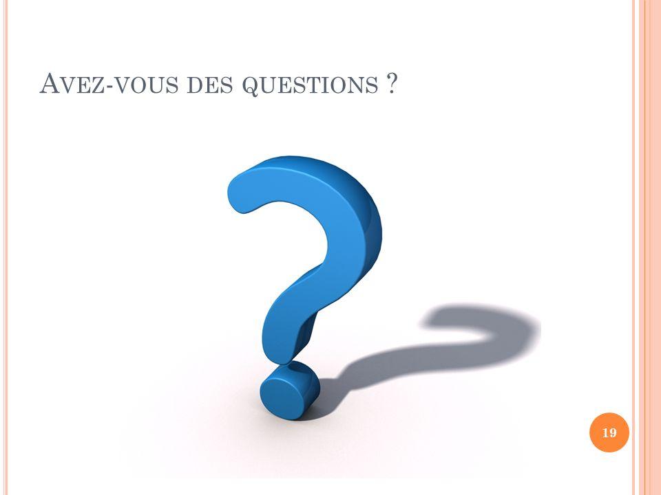 A VEZ - VOUS DES QUESTIONS ? 19