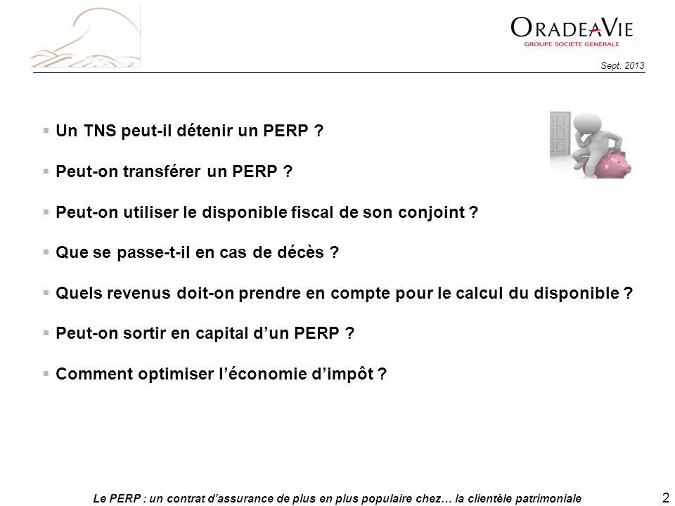 Le PERP : un contrat dassurance de plus en plus populaire chez… la clientèle patrimoniale 2 Sept. 2013 Un TNS peut-il détenir un PERP ? Peut-on transf