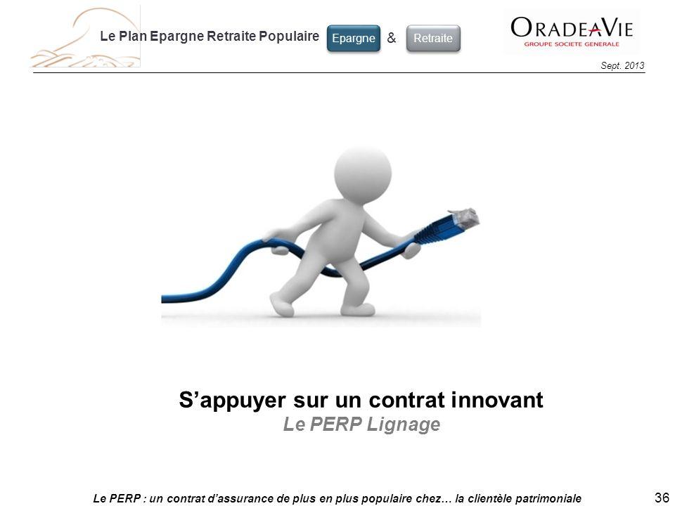 Le PERP : un contrat dassurance de plus en plus populaire chez… la clientèle patrimoniale 36 Sept. 2013 Sappuyer sur un contrat innovant Le PERP Ligna