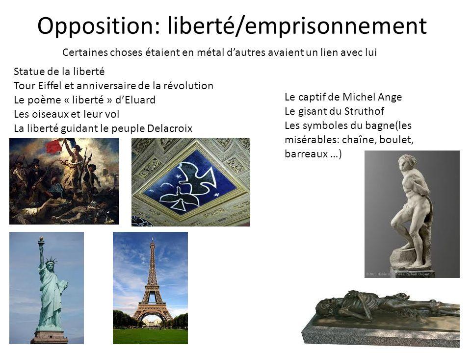 Opposition: liberté/emprisonnement Statue de la liberté Tour Eiffel et anniversaire de la révolution Le poème « liberté » dEluard Les oiseaux et leur
