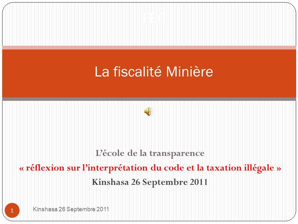 Lécole de la transparence « réflexion sur linterprétation du code et la taxation illégale » Kinshasa 26 Septembre 2011 1 FEC La fiscalité Minière