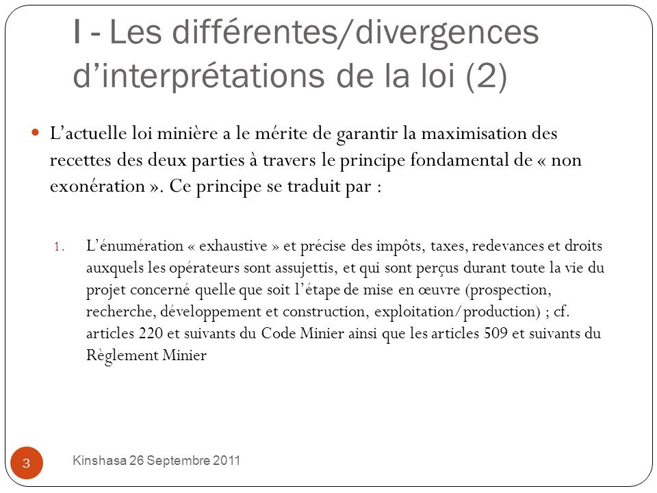 I - Les différentes/divergences dinterprétations de la loi (1) Kinshasa 26 Septembre 2011 2 Les différentes/divergence dinterprétations de la loi : Ce