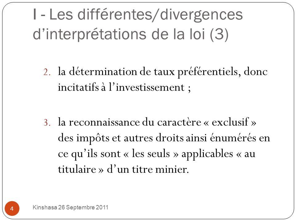 I - Les différentes/divergences dinterprétations de la loi (2) Lactuelle loi minière a le mérite de garantir la maximisation des recettes des deux parties à travers le principe fondamental de « non exonération ».