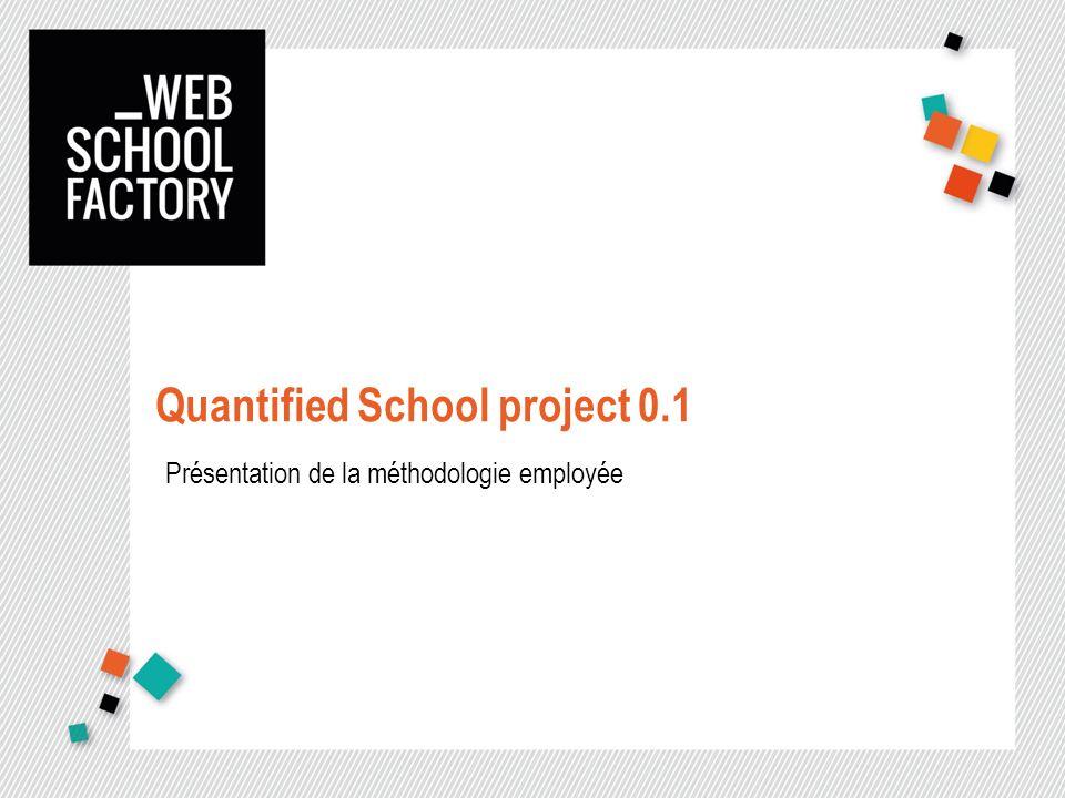 Quantified School project 0.1 Présentation de la méthodologie employée