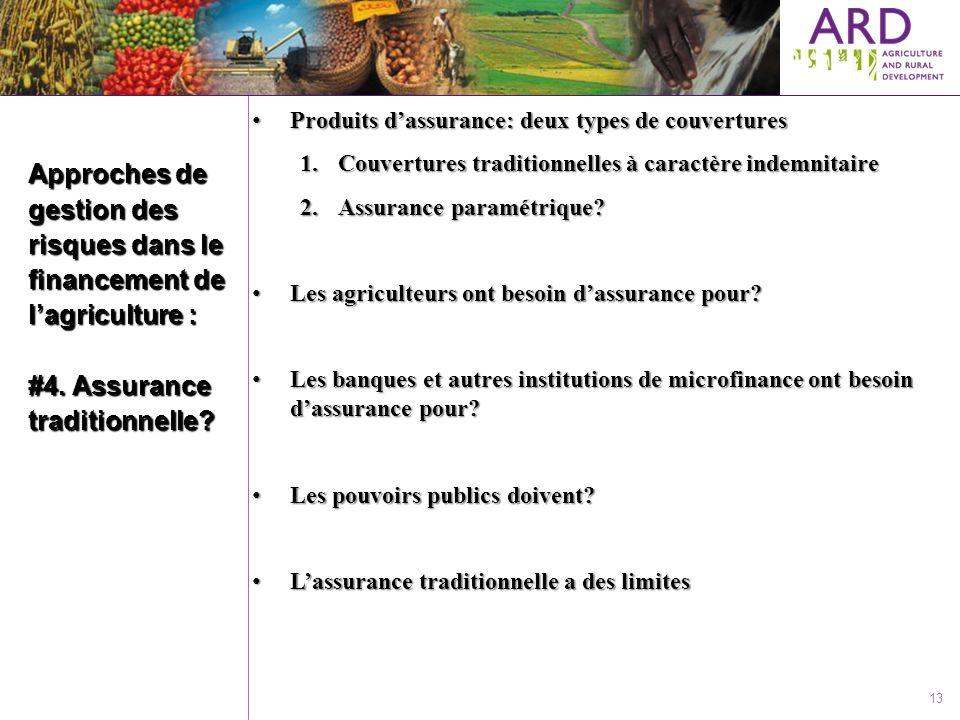 13 Approches de gestion des risques dans le financement de lagriculture : #4. Assurance traditionnelle? Produits dassurance: deux types de couvertures