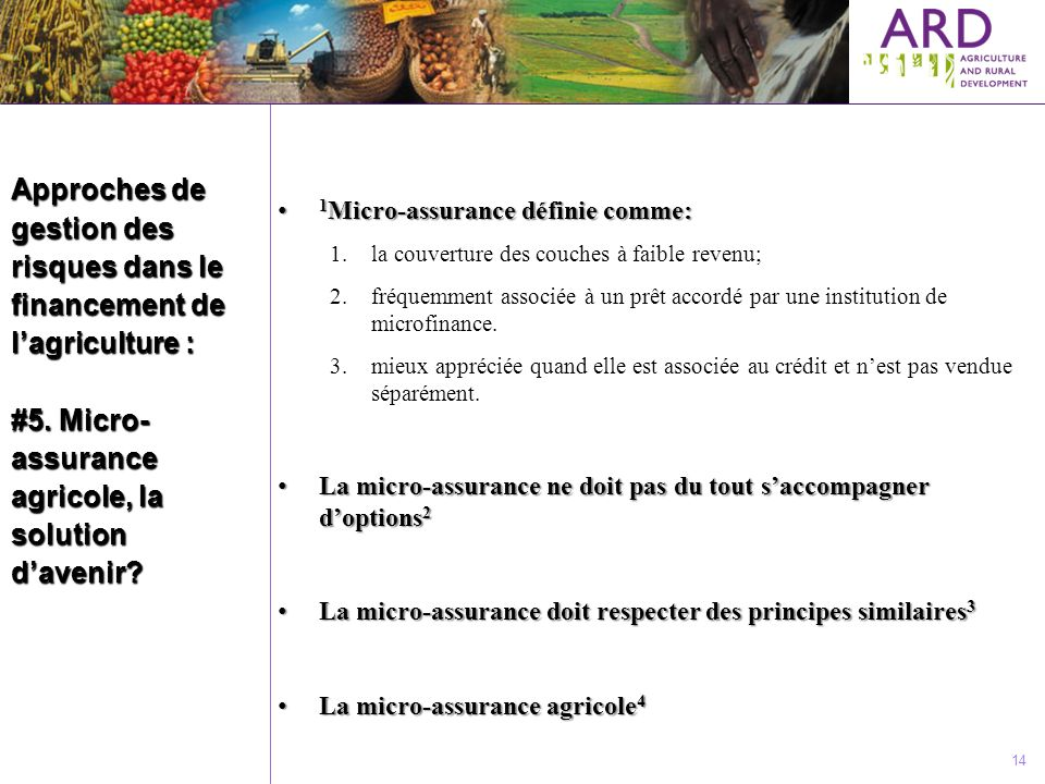 Approches de gestion des risques dans le financement de lagriculture : #5. Micro- assurance agricole, la solution davenir? 14 1 Micro-assurance défini