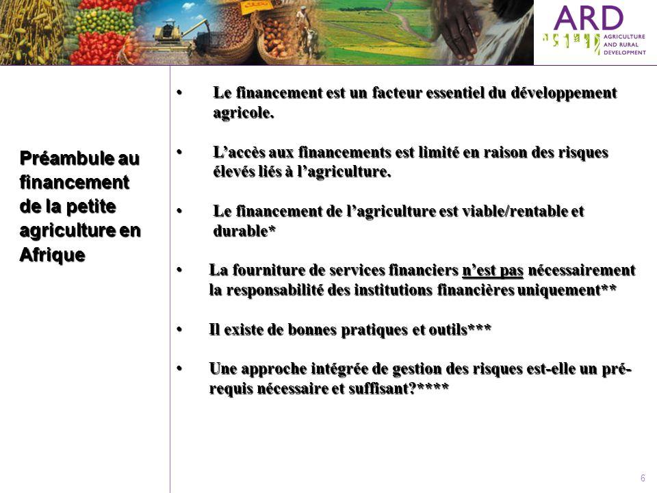 6 Préambule au financement de la petite agriculture en Afrique Le financement est un facteur essentiel du développement agricole. Le financement est u