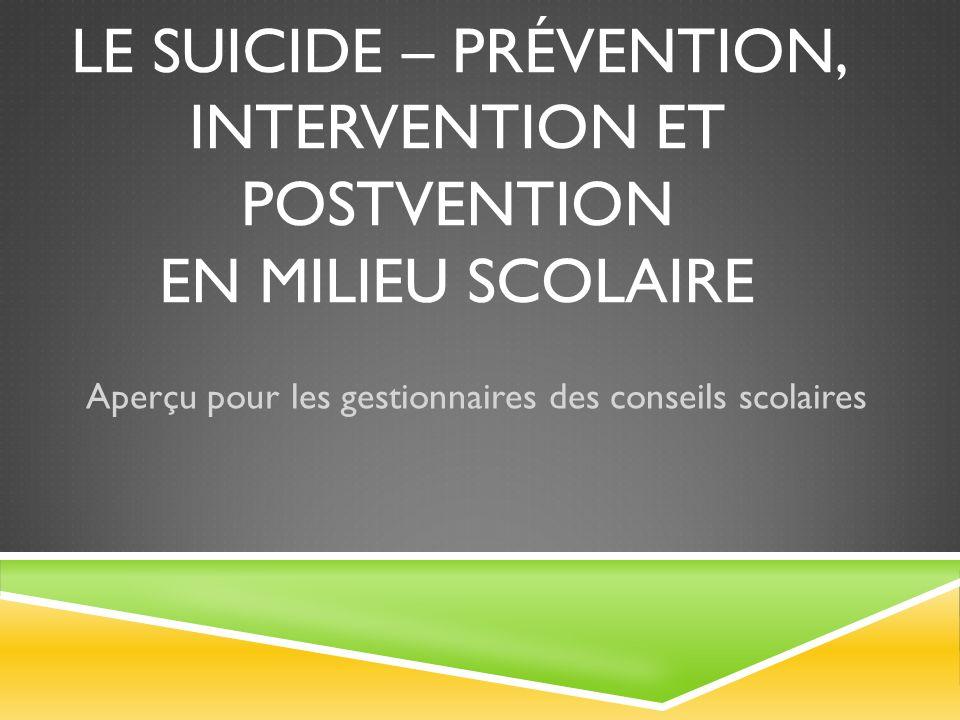 LE SUICIDE – PRÉVENTION, INTERVENTION ET POSTVENTION EN MILIEU SCOLAIRE Aperçu pour les gestionnaires des conseils scolaires