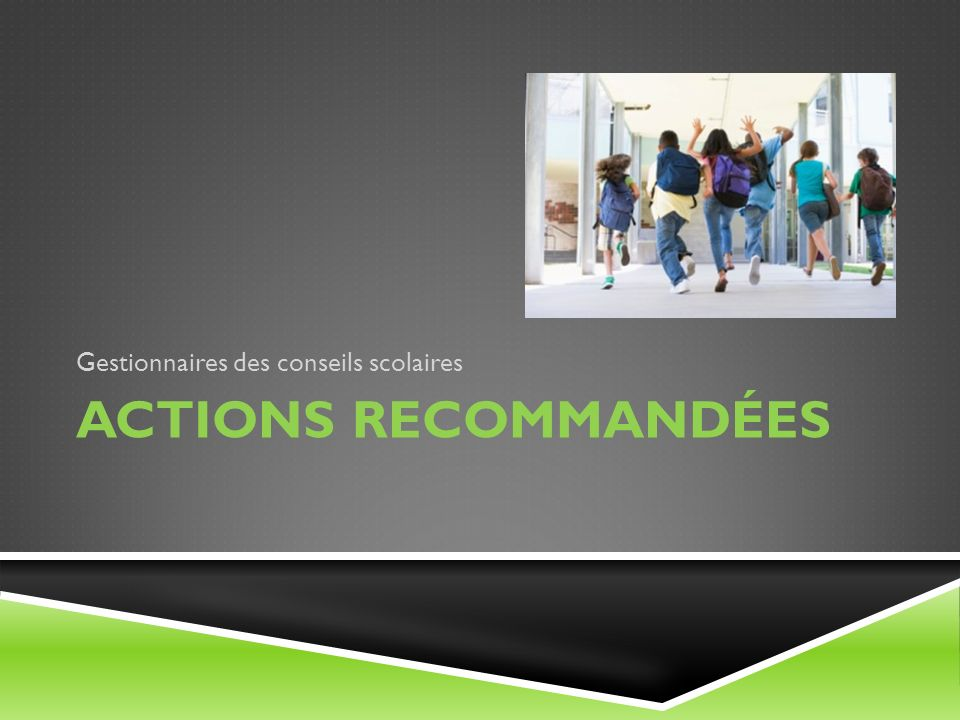 ACTIONS RECOMMANDÉES Gestionnaires des conseils scolaires