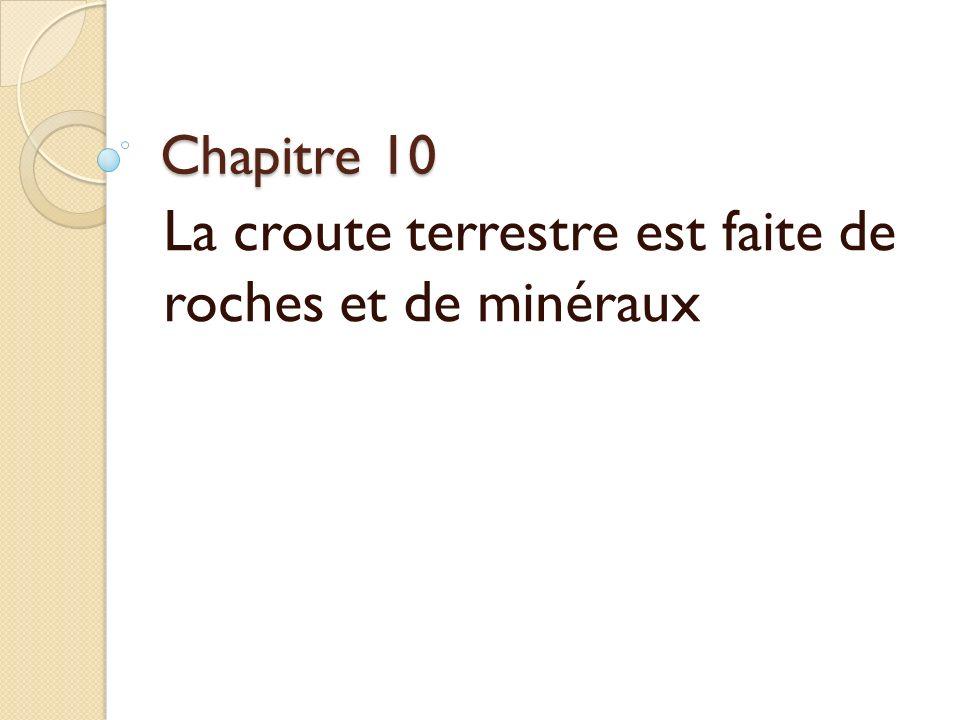 Chapitre 10 La croute terrestre est faite de roches et de minéraux