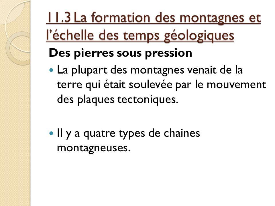 11.3La formation des montagnes et léchelle des temps géologiques Des pierres sous pression La plupart des montagnes venait de la terre qui était soule