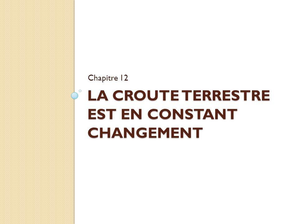 LA CROUTE TERRESTRE EST EN CONSTANT CHANGEMENT Chapitre 12