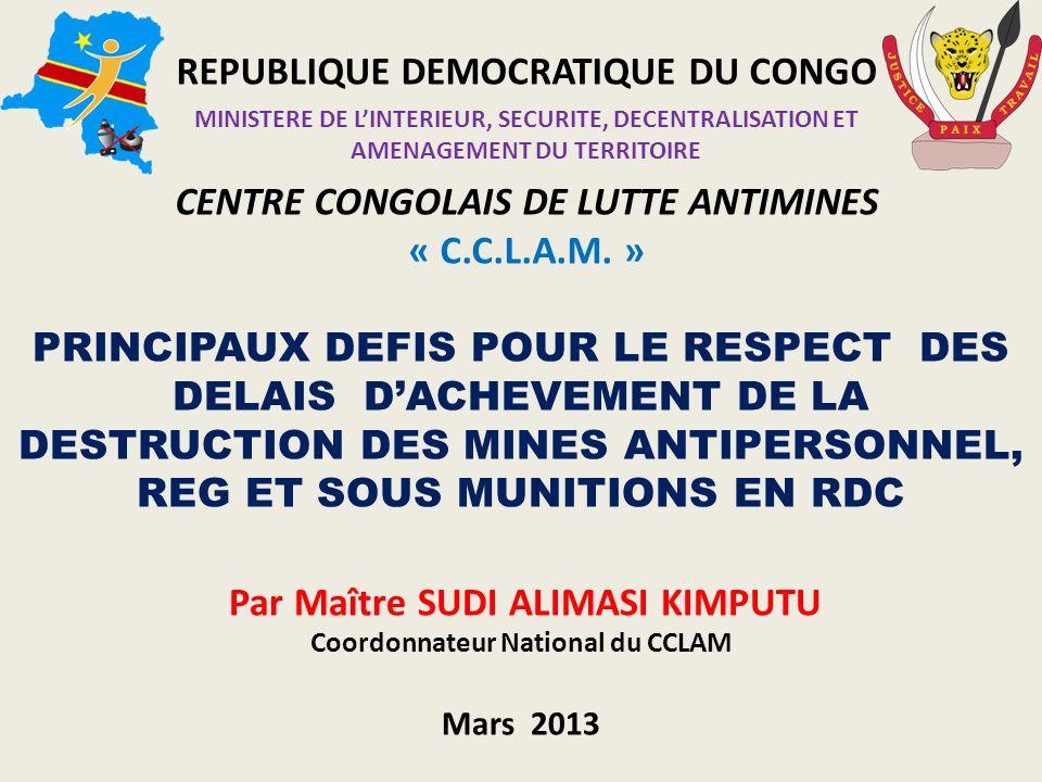 REPUBLIQUE DEMOCRATIQUE DU CONGO MINISTERE DE LINTERIEUR, SECURITE, DECENTRALISATION ET AMENAGEMENT DU TERRITOIRE CENTRE CONGOLAIS DE LUTTE ANTIMINES