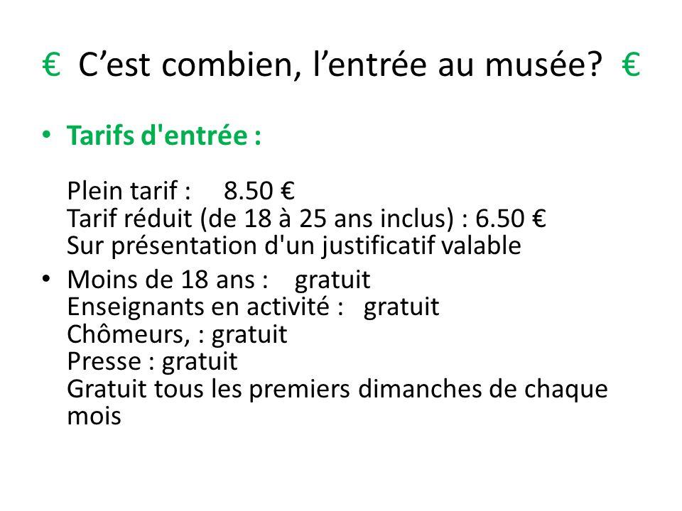 Cest combien, lentrée au musée? Tarifs d'entrée : Plein tarif : 8.50 Tarif réduit (de 18 à 25 ans inclus) : 6.50 Sur présentation d'un justificatif va