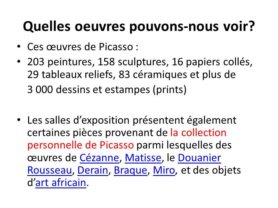 Quelles oeuvres pouvons-nous voir? Ces œuvres de Picasso : 203 peintures, 158 sculptures, 16 papiers collés, 29 tableaux reliefs, 83 céramiques et plu
