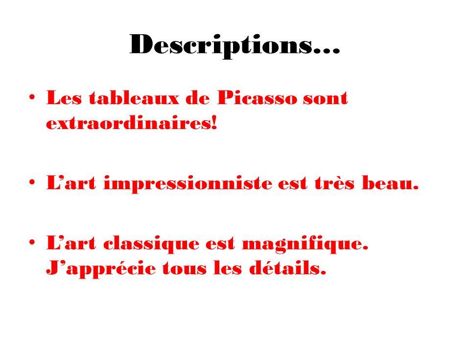 Descriptions… Les tableaux de Picasso sont extraordinaires! Lart impressionniste est très beau. Lart classique est magnifique. Japprécie tous les déta