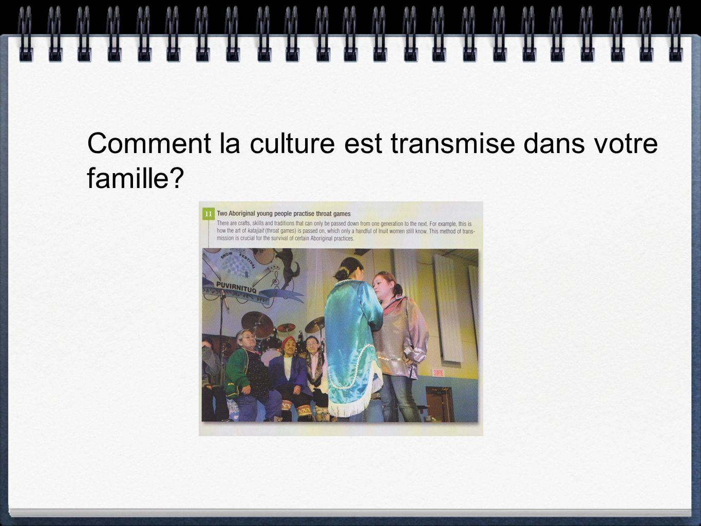 Comment la culture est transmise dans votre famille?