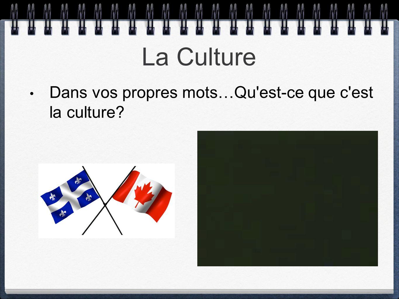 La Culture Dans vos propres mots…Qu est-ce que c est la culture