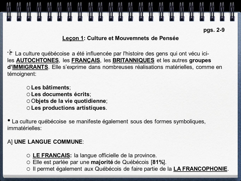 La culture québécoise a été influencée par l histoire des gens qui ont vécu ici- les AUTOCHTONES, les FRANÇAIS, les BRITANNIQUES et les autres groupes dIMMIGRANTS.