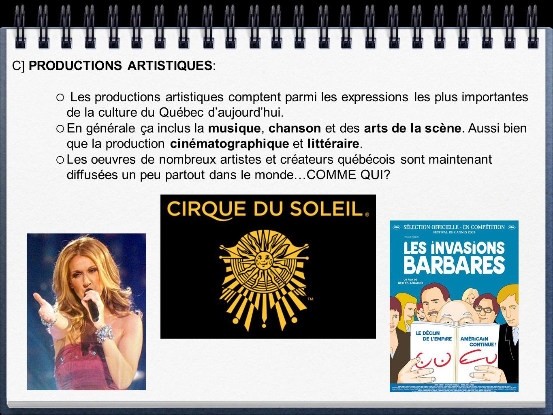 C] PRODUCTIONS ARTISTIQUES: Les productions artistiques comptent parmi les expressions les plus importantes de la culture du Québec daujourdhui.