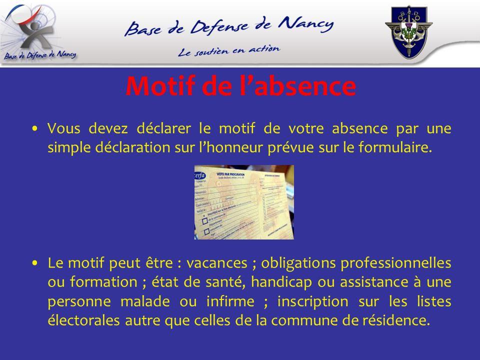 Motif de labsence Vous devez déclarer le motif de votre absence par une simple déclaration sur lhonneur prévue sur le formulaire.