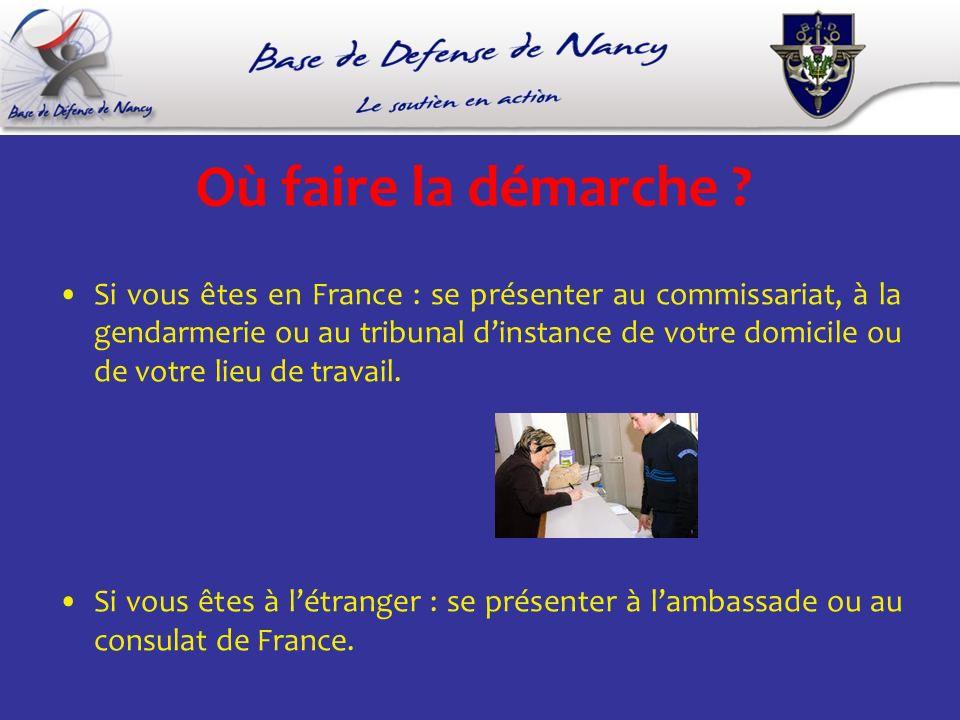 Où faire la démarche ? Si vous êtes en France : se présenter au commissariat, à la gendarmerie ou au tribunal dinstance de votre domicile ou de votre