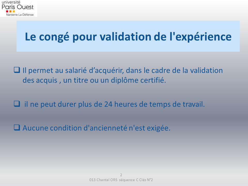 Le congé pour validation de l'expérience Il permet au salarié dacquérir, dans le cadre de la validation des acquis, un titre ou un diplôme certifié. i