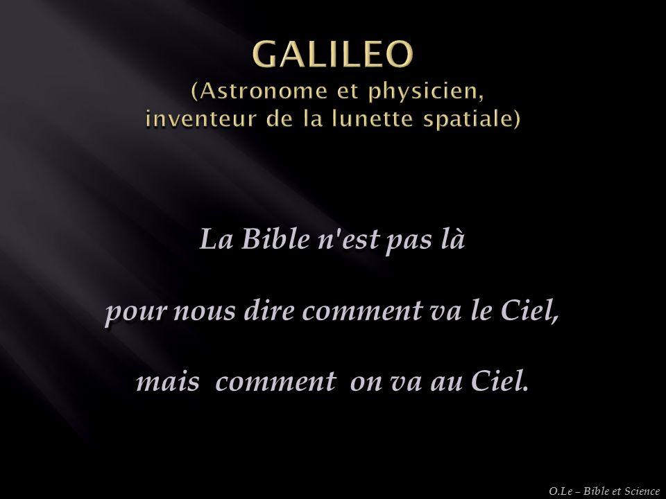 La Bible n'est pas là pour nous dire comment va le Ciel, mais comment on va au Ciel. O.Le – Bible et Science