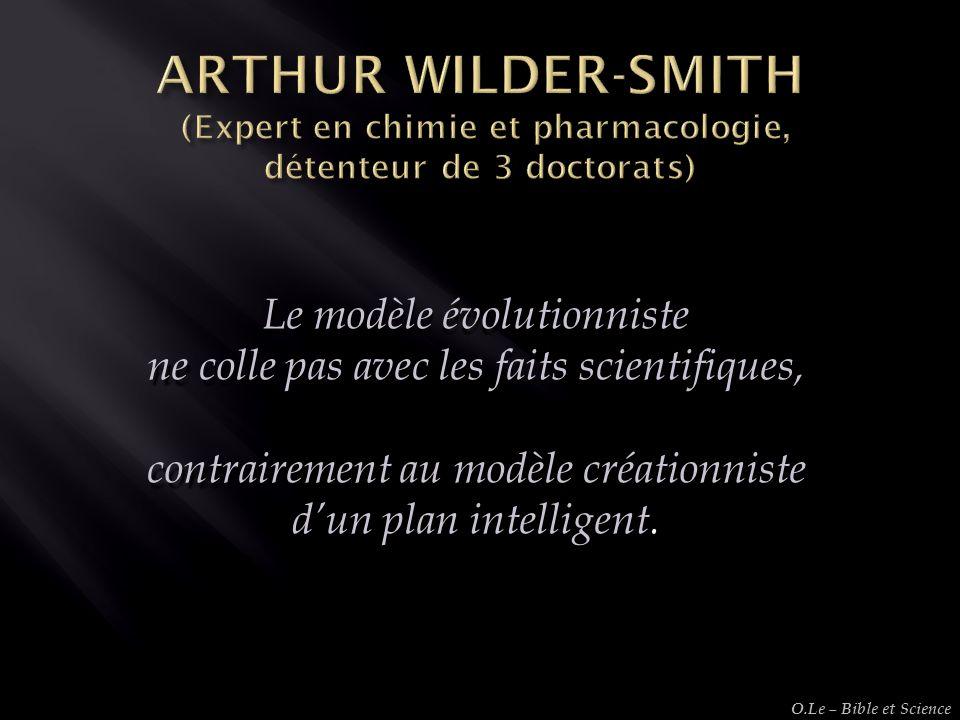 Le modèle évolutionniste ne colle pas avec les faits scientifiques, contrairement au modèle créationniste dun plan intelligent. O.Le – Bible et Scienc