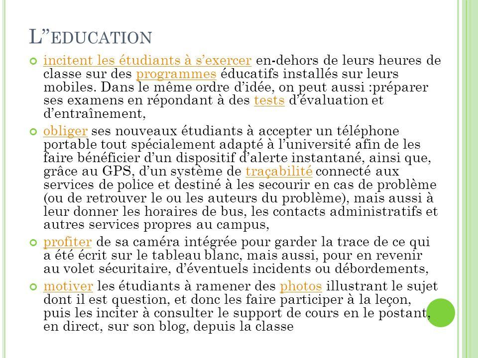 L EDUCATION incitent les étudiants à sexercer en-dehors de leurs heures de classe sur des programmes éducatifs installés sur leurs mobiles. Dans le mê