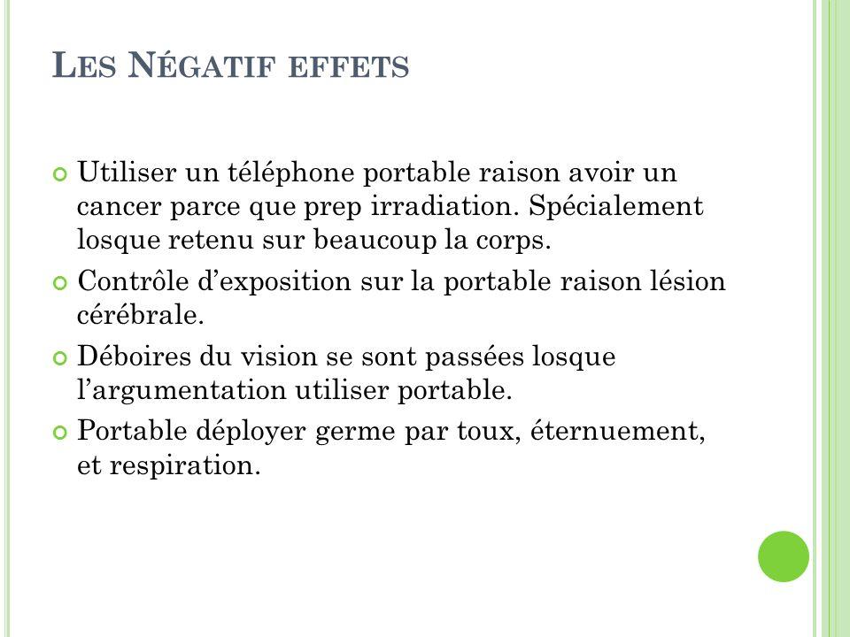 L ES N ÉGATIF EFFETS Utiliser un téléphone portable raison avoir un cancer parce que prep irradiation. Spécialement losque retenu sur beaucoup la corp