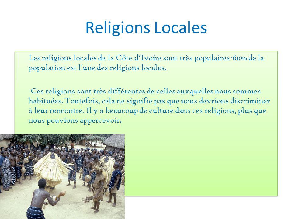 Religions Locales Les religions locales de la Côte dIvoire sont très populaires-60% de la population est l'une des religions locales. Ces religions so