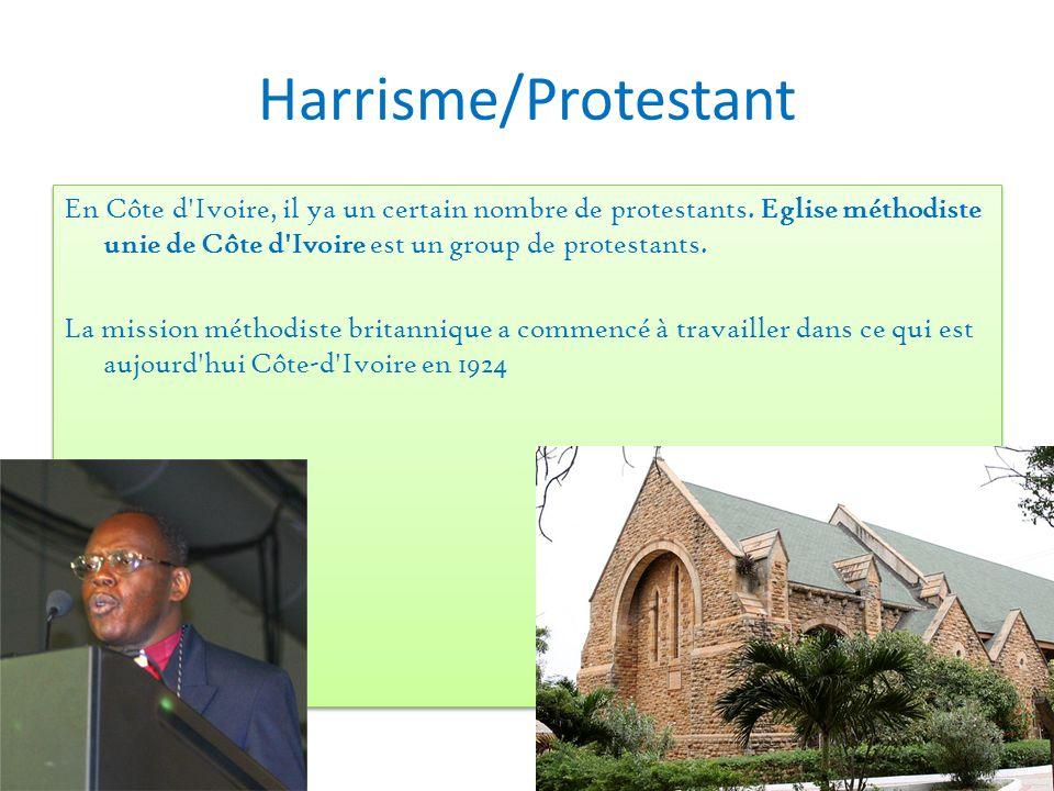 Harrisme/Protestant En Côte d'Ivoire, il ya un certain nombre de protestants. Eglise méthodiste unie de Côte d'Ivoire est un group de protestants. La